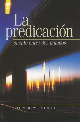 La Predicacion: Puente Entre dos Mundos = I Believe in Preaching