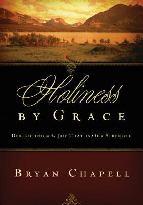 Holiness by Grace: Delighting in the Joy That Is Our Strength (Redesign)