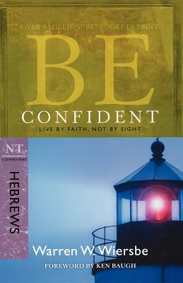 Be Confident (Hebrews): Live by Faith, Not by Sight