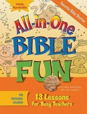 All-In-One Bible Fun for Preschool Children: Favorite Bible Stories: 13 Lessons for Busy Teachers