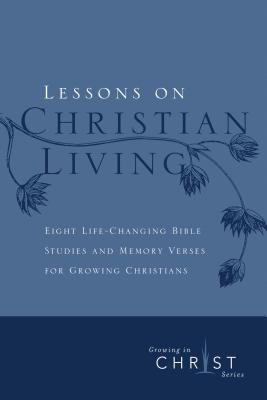 Lessons on Christian Living: Eight Life-Changing Bible Studies and Memory Verses for Growing Christians