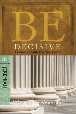 Be Decisive: Jeremiah, OT Commentary: Taking a Stand for the Truth