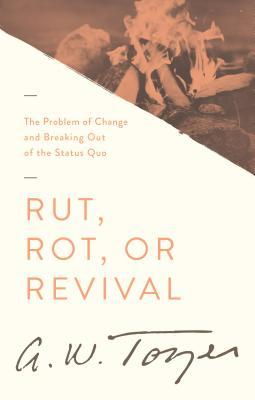 Rut, Rot or Revival: The Problem of Change and Breaking Out of the Status Quo