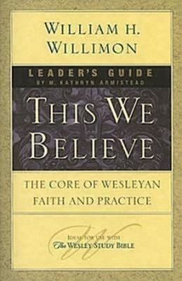 This We Believe Leader's Guide: The Core of Wesleyan Faith and Practice