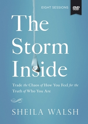 The Storm Inside: A DVD Study: Trade the Chaos of How You Feel for the Truth of Who You Are
