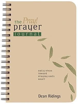 The Pray! Prayer Journal: Daily Steps Toward Praying God's Heart