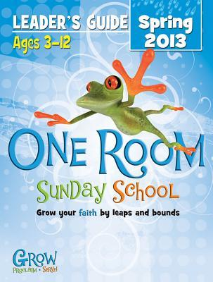 One Room Sunday School Leader's Guide Spring 2013: Grow Your Faith by Leaps and Bounds