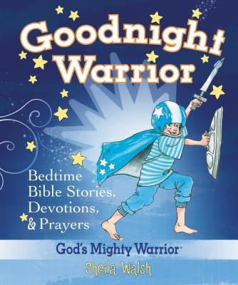 Goodnight Warrior: God's Mighty Warrior Bedtime Bible Stories, Devotions, and Prayers