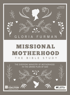 Missional Motherhood - Bible Study Book: The Everyday Ministry of Motherhood in the Grand Plan of God
