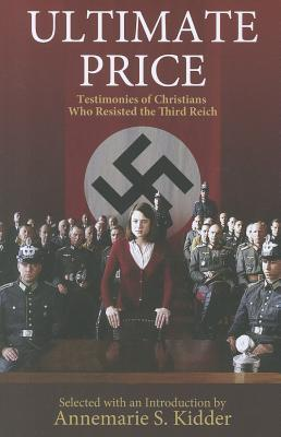 Ultimate Price: Testimonies of Christians Who Resisted the 3rd Reich
