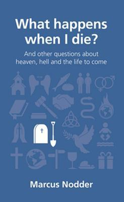 What Happens When I Die?: And Other Questions about Heaven, Hell and the Life to Come