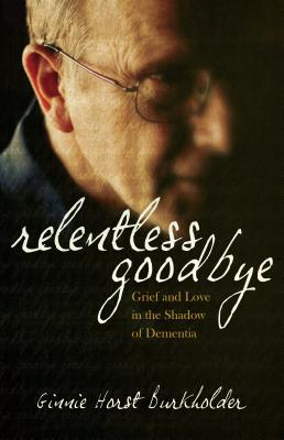 Relentless Goodbye: Grief and Love in the Shadow of Dementia