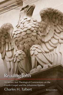 Reading John: A Literary and Theological Commentary on the Fourth Gospel and Johannine Epistles