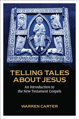 Telling Tales about Jesus: An Introduction to the New Testament Gospels