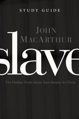 Slave, the Study Guide: The Hidden Truth about Your Identity in Christ
