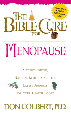 The Bible Cure for Menopause: Ancient Truths, Natural Remedies and the Latest Findings for Your Health Today