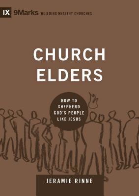 Church Elders: How to Shepherd God's People Like Jesus
