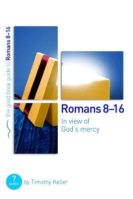 Romans 8-16: In View of God's Mercy: 7 Studies for Groups and Individuals