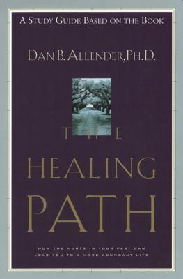 The Healing Path Study Guide: How the Hurts in Your Past Can Lead You to a More Abundant Life