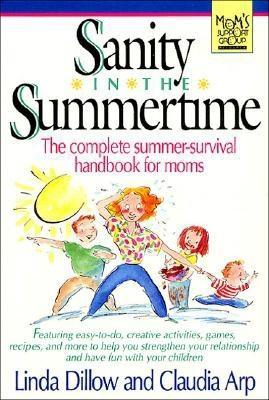 Sanity in the Summertime: The Complete Summer-Survival Handbook for Moms