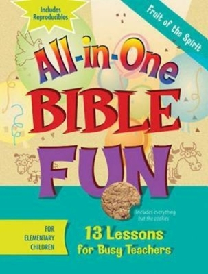 All-In-One Bible Fun for Elementary Children: Fruit of the Spirit: 13 Lessons for Busy Teachers