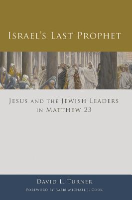 Israel's Last Prophet: Jesus and the Jewish Leaders in Matthew 23