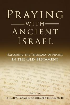 Praying with Ancient Israel: Exploring the Theology of Prayer in the Old Testament