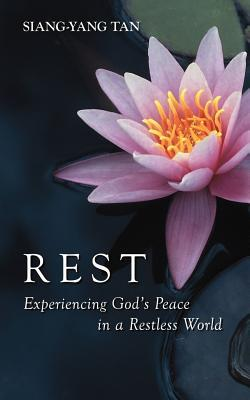 Rest: Experiencing God's Peace in a Restless World