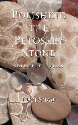 Polishing the Petoskey Stone: Selected Poems