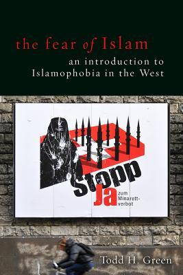 The Fear of Islam an Introduction to Islamophobia in the West