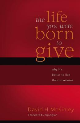 The Life You Were Born to Give: Why It's Better to Live Than to Receive