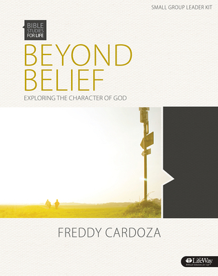 Bible Studies for Life: Beyond Belief - Leader Kit: Exploring the Character of God