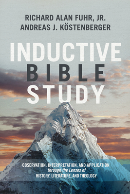 Inductive Bible Study: Observation, Interpretation, and Application Through the Lenses of History, Literature, and Theology