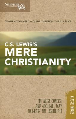 Shepherd's Notes: C.S. Lewis's Mere Christianity