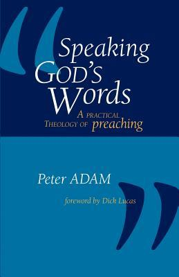 Speaking God's Words: A Practical Theology of Preaching