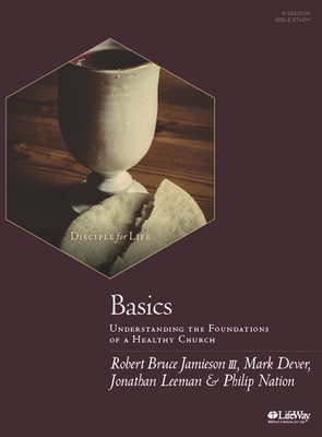 Basics - Bible Study Book: Understanding the Foundations of a Healthy Church