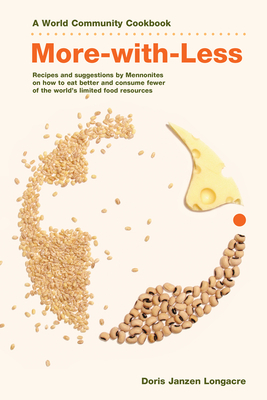 More-With-Less Cookbook: Recipes and Suggestions by Mennonites on How to Eat Better and Consume Less of the World's Limited Food Resources