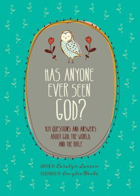 Has Anyone Ever Seen God?: 101 Questions and Answers about God, the World, and the Bible