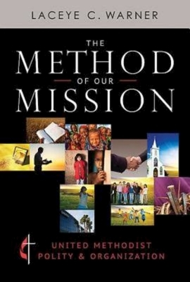 The Method of Our Mission: United Methodist Polity & Organization
