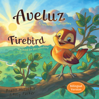 Aveluz/Firebird (Bilingual): El Secreto de Las Nubes/He Lived for the Sunshine