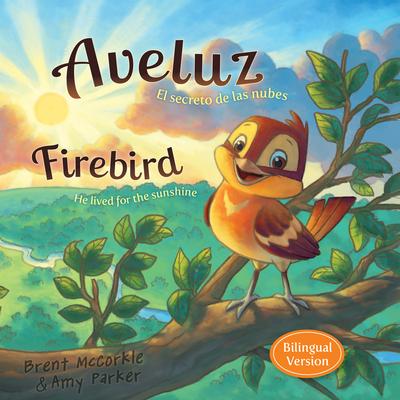 Aveluz/Firebird (Bilingual): El Secreto de Las Nubes/He Lived for the Sunshine