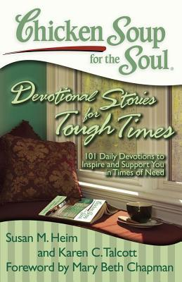 Chicken Soup for the Soul: Devotional Stories for Tough Times: 101 Daily Devotions to Inspire and Support You in Times of Need
