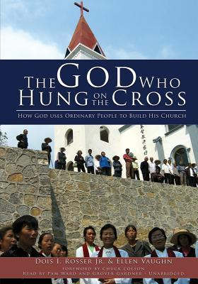 The God Who Hung on the Cross: How God Uses Ordinary People to Build His Church [With Earphones]
