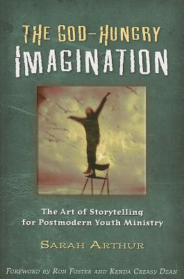 The God-Hungry Imagination: The Art of Storytelling for Postmodern Youth Ministry