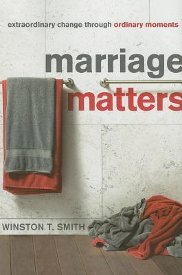 Marriage Matters: Extraordinary Change Through Ordinary Moments