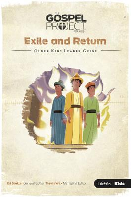 The Gospel Project for Kids: Older Kids Leader Guide - Volume 6: Exile and Return