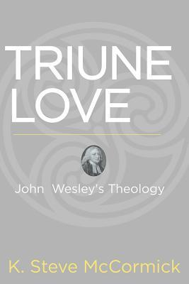 Triune Love: John Wesley's Theology