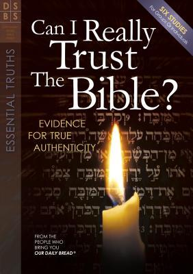 Can I Really Trust the Bible?: Evidences for True Authenticity