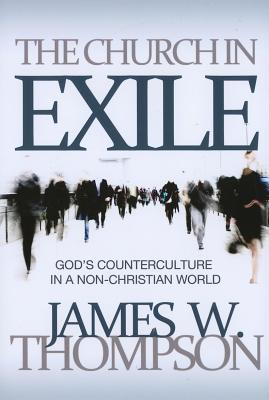 The Church in Exile: God's Counterculture in a Non-Christian World