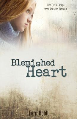 Blemished Heart: One Girl's Escape from Abuse to Freedom